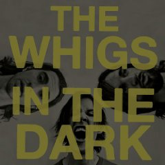 The Whigs_In the Dark_Album review_john prinzo_kisses and noise