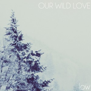 Cover for the single, Low from Our Wild Love